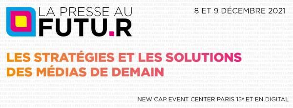 La Presse au futur-Paris- 8-9 décembre 2021- New Cap Event Center Paris